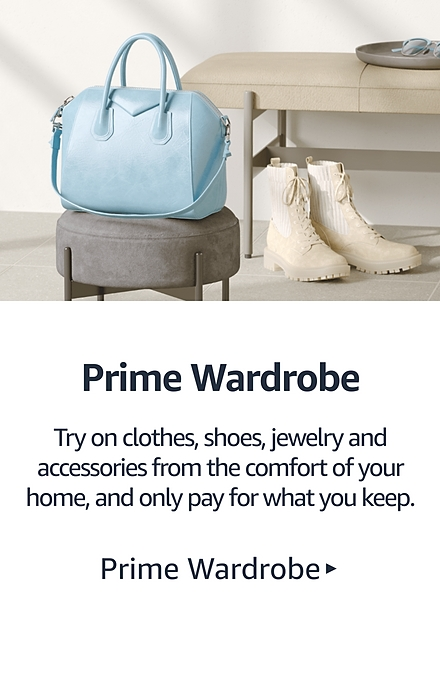 Prime Wardrobe Try on clothes, shoes, jewelry and accessories from the comfort of your home, and only pay for what you keep.