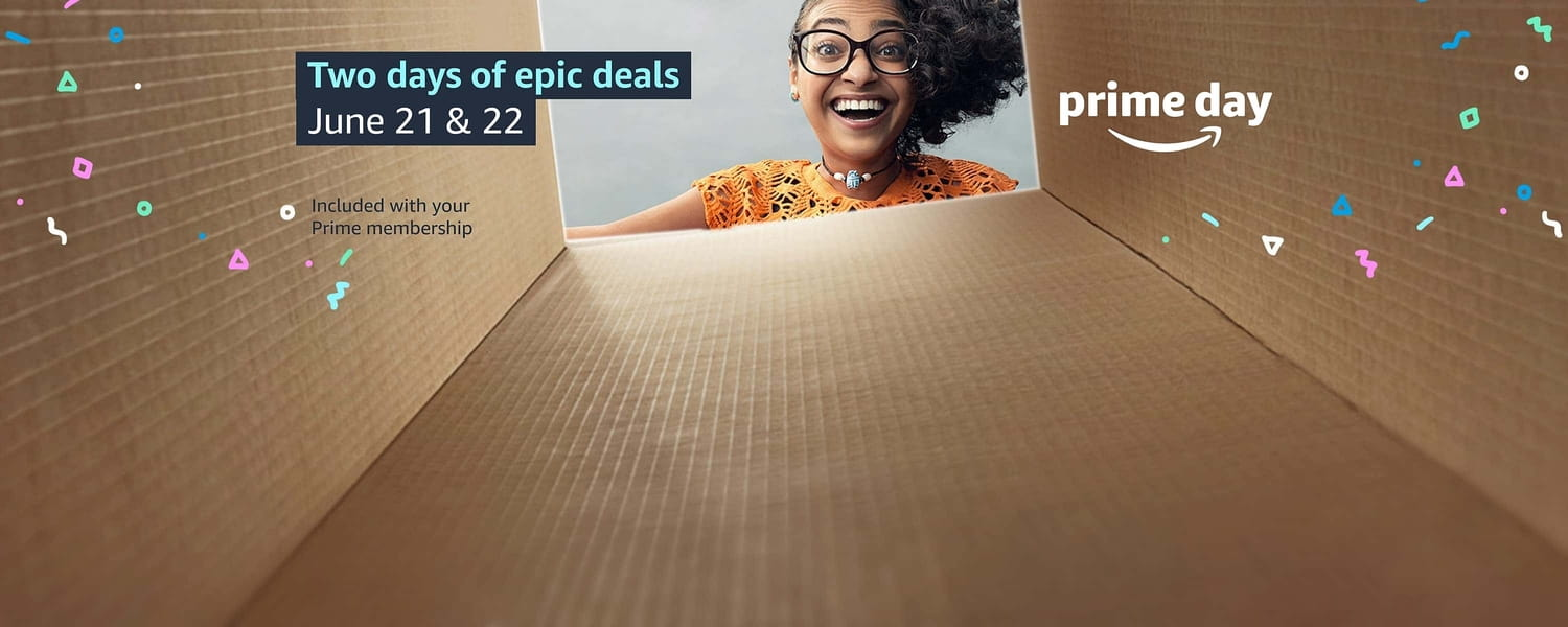 Two days of epic deals June 21 and 22. Included with your Prime membership