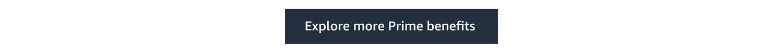 Explore more Prime benefits