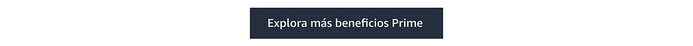 Explora más beneficios Prime
