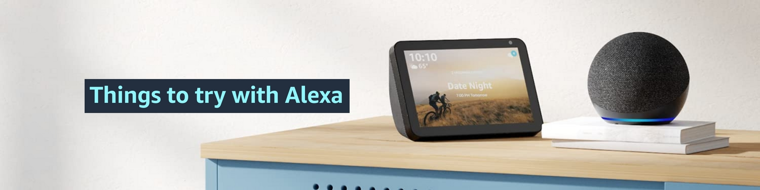 Things to try with Alexa