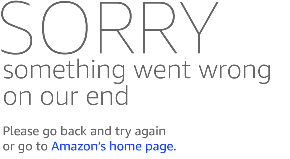 Sorry! Something went wrong on our end. Click the back button and try again or go to Amazon's home page.