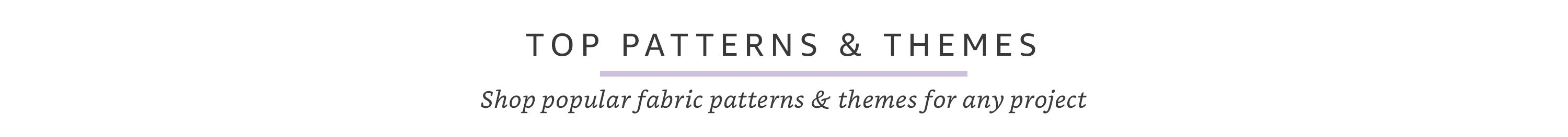 Top Patterns and Themes - shop popular fabric patterns and themes for any project
