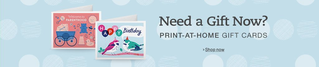 Need a gift now? Print-at-home gift cards