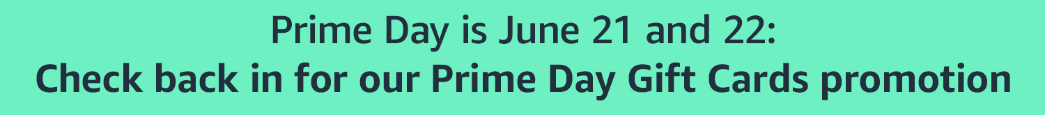 Prime Day is June 21 and 22: Check back in for our Prime Day Gift Cards promotion