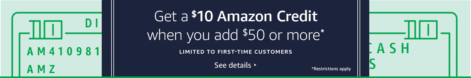 Get a $10 Amazon Credit when you add $50 or more* Limited to first-time customers *Restrictions apply