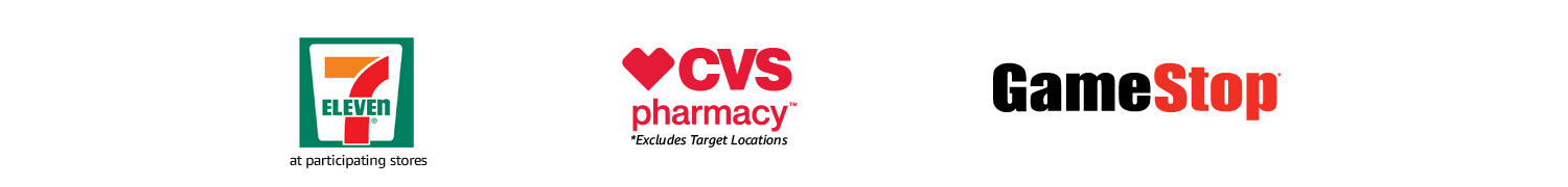 7-Eleven at participating stores | CVS Pharmacy *Excludes Target Stores | GameStop