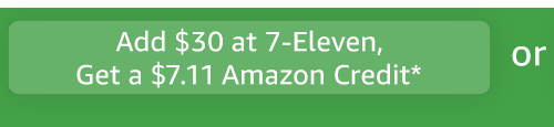 Add $30 at 7-Eleven, Get a $7.11 Amazon Credit*