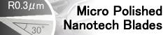 Micro Polished Nanotech Blades