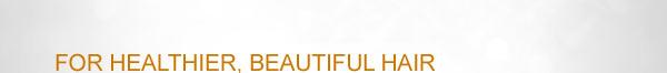 For Healthier, Beautiful Hair