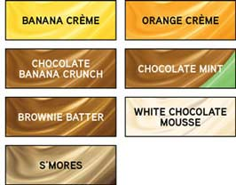 Available in Banana Crème, Orange Crème, Chocolate Banana Crunch, Chocolate Mint, Brownie Batter, White Chocolate Mousse