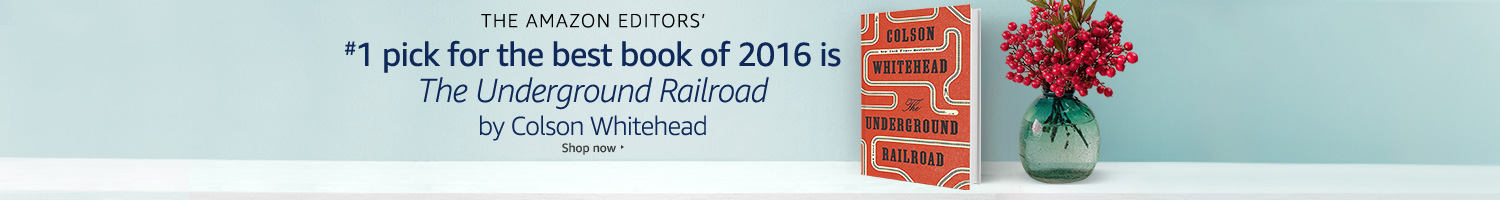 "The Amazon editors' #1 pick for the best book of 2016 is ""The Underground Railroad"" by Colson Whitehead"