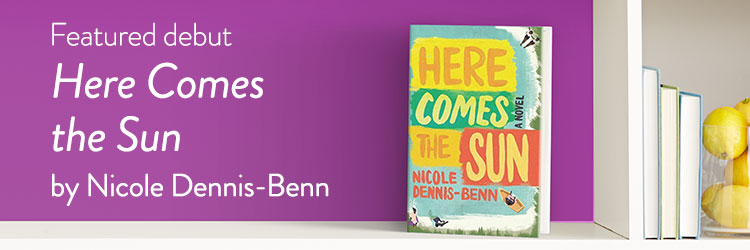 Featured Debut: Here Comes the Sun by Nicole Dennis-Benn