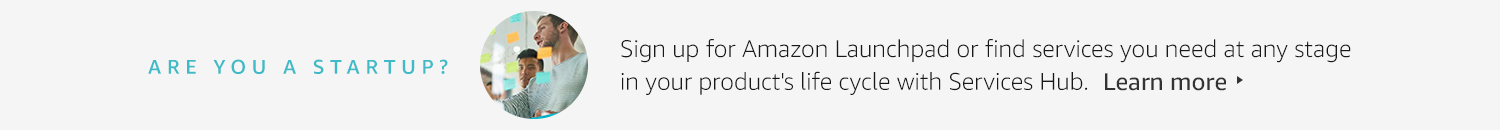 Are you a startup? Sign up for Amazon Launchpad to and learn more about the program.