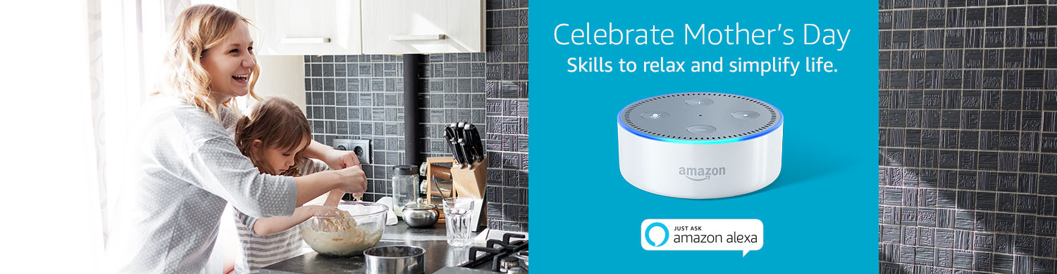 Celebrate Mother's Day. Skills to relax and simplify life with Amazon Alexa.