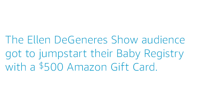 The Ellen DeGeneres Show audience got to jumpstart their baby registry with a $500 Amazon Gift Card.