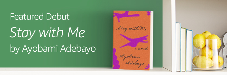Featured Debut: Stay with Me by Ayobami Adebayo