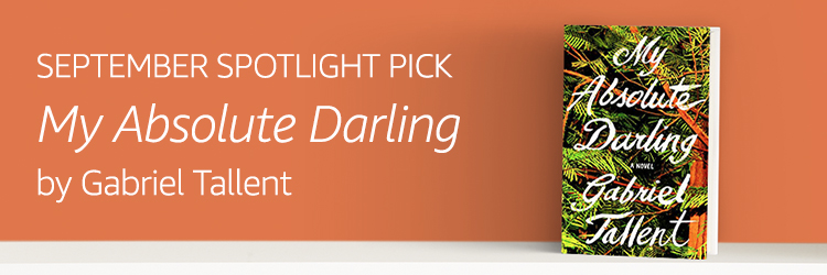 SEPTEMBER SPOTLIGHT PICK: My Absolute Darling by Gabriel Tallent