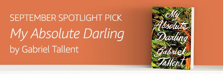 SEPTEMBER SPOTLIGHT PICK: My Absolute Darling by Gabriel Tallent