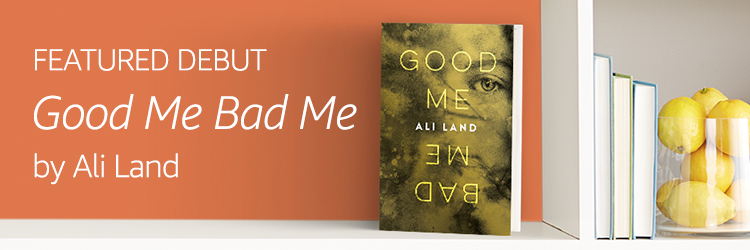 Featured Debut: Good Me Bad Me by Ali Land