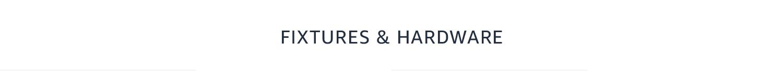 Fixtures & Hardware