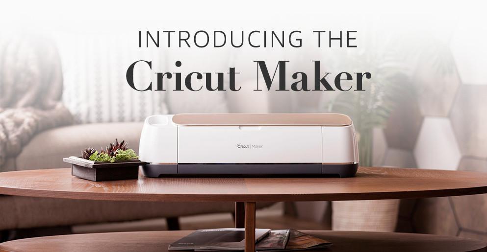 Introducing the Cricut Maker