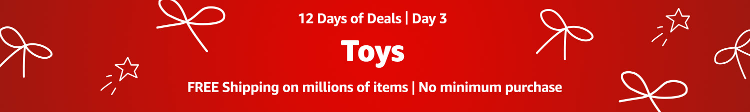 12 Days of Deals. Day 3. Toys. Free shipping on millions of items. No minimum purchase