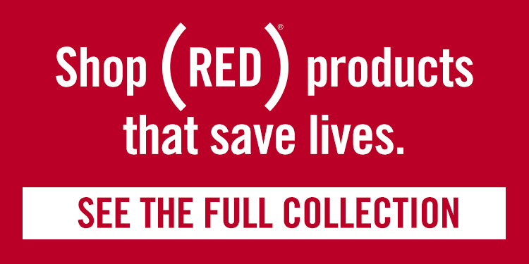 Shop RED products that save lives. See the full collection.