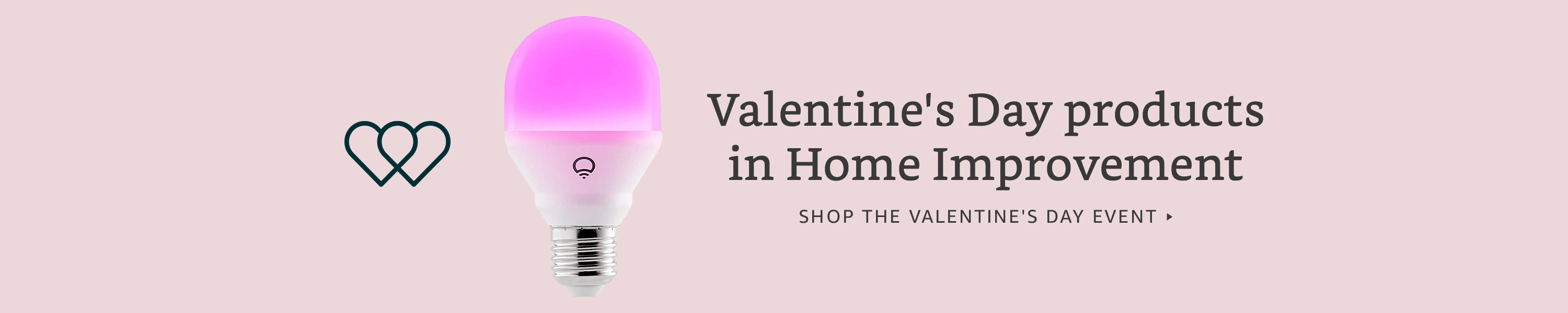 Valentine's Day products in Home Improvement. Shop the Valentine's Day Event.