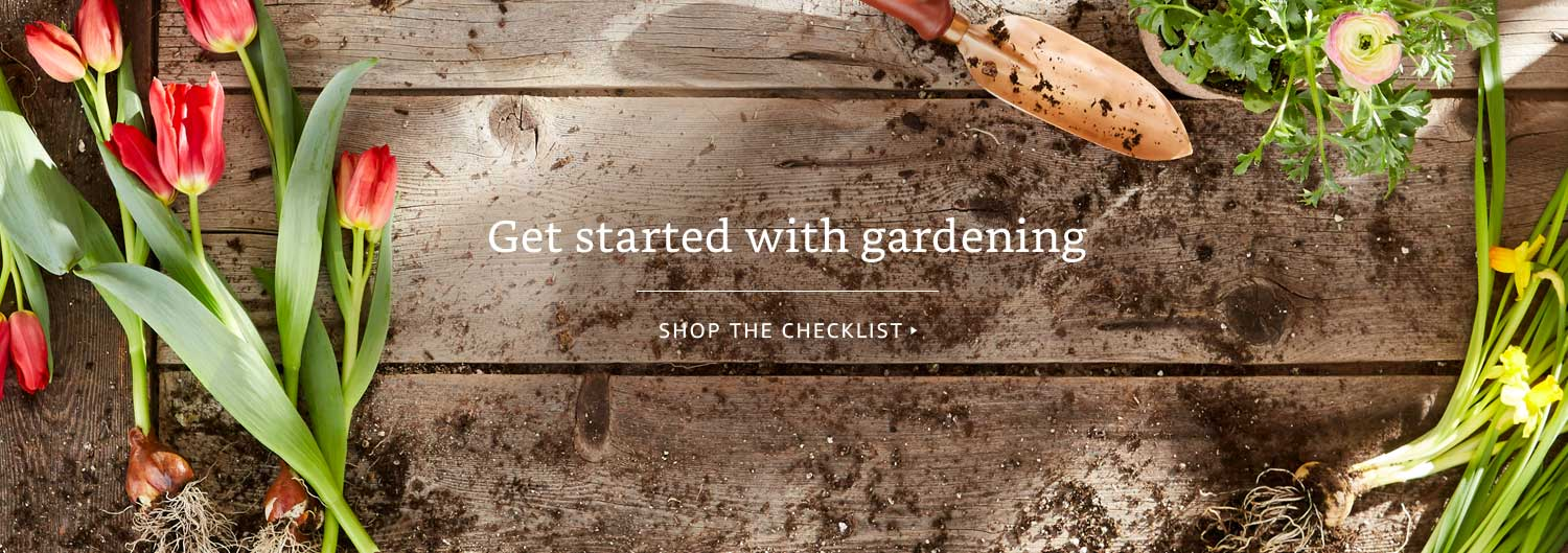 Get started with gardening. Shop the checklist.