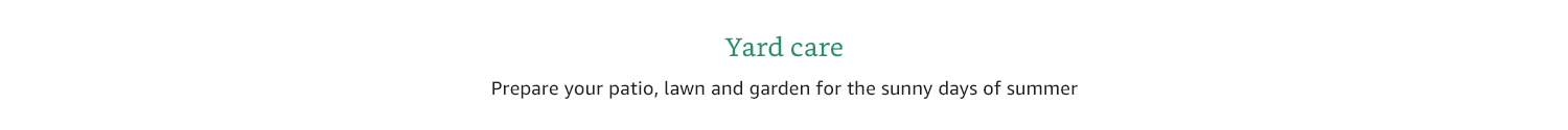 Yard care. Prepare your patio, lawn & garden for the sunny days of summer.
