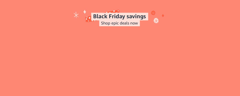 Black Friday savings Shop epic deals now