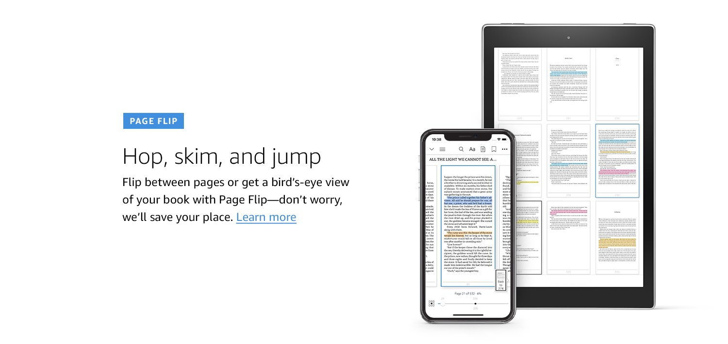 Page Flip. Hop, skim, and jump. Flip between pages or get a bird's-eye view of your book with Page Flip--don't worry, we'll save your place. Learn more