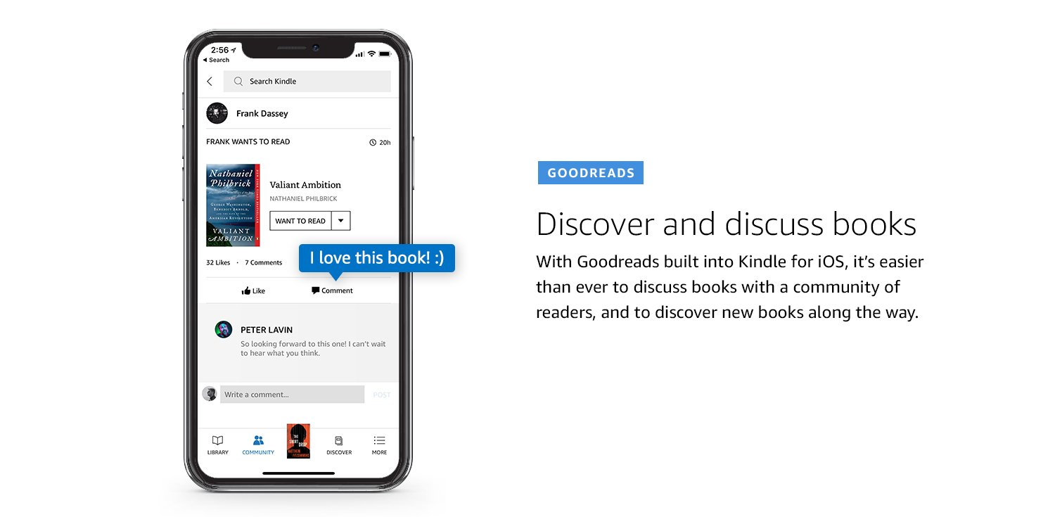Goodreads. Discover and discuss books. With Goodreads built into Kindle for iOS, it's easier than ever to discuss books with a community of readers, and to discover new books along the way.