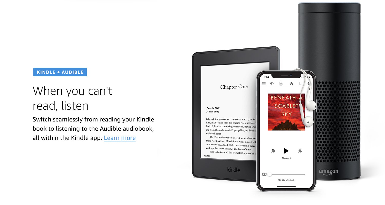 Kindle + Audible. When you can't read, listen. Switch seamlessly form reading your Kindle book to listening to the Audible audiobook, all within the Kindle app. Learn more