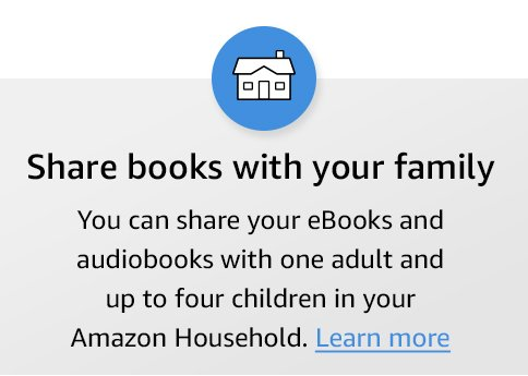Share books with your family. You can share you eBooks and audiobooks with one adult and up to four children in your Amazon Household. Learn more