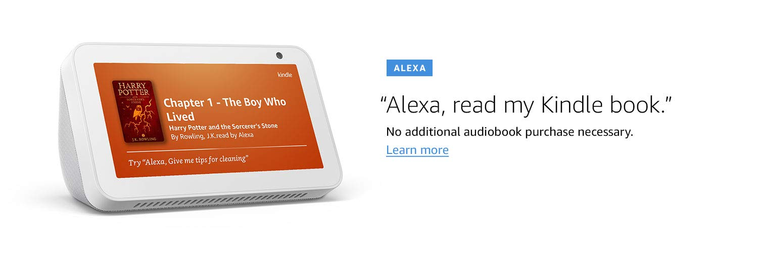 "Alexa. ""Alexa, read my Kindle book."" No additional audiobook purchase necessary. Learn more"