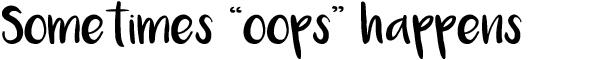 "Sometimes ""Oops"" happens"