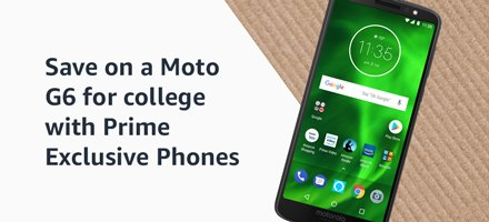 Save on a Moto G6 for college with Prime Exclusive Phones