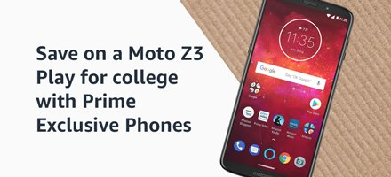 Save on a Moto Z3 Play for college with Prime Exclusive Phones