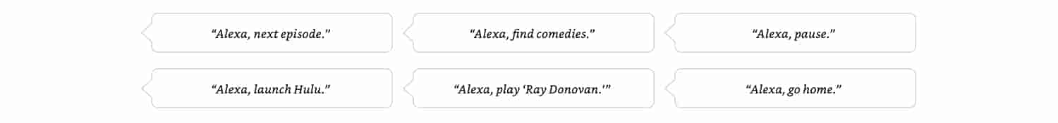 Alexa, next episode. Alexa, find comedies. Alexa, pause. Alexa, launch Hulu., Alexa, play Ray Donovan. Alexa, go home.