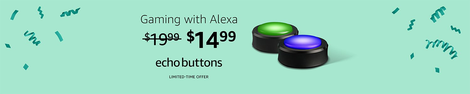Gaming with Alexa. Echo Buttons for $14.99. Limited-time offer
