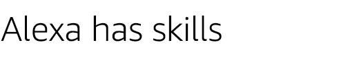 Alexa has skills