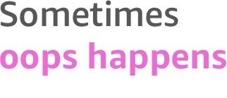 Sometimes oops happens''