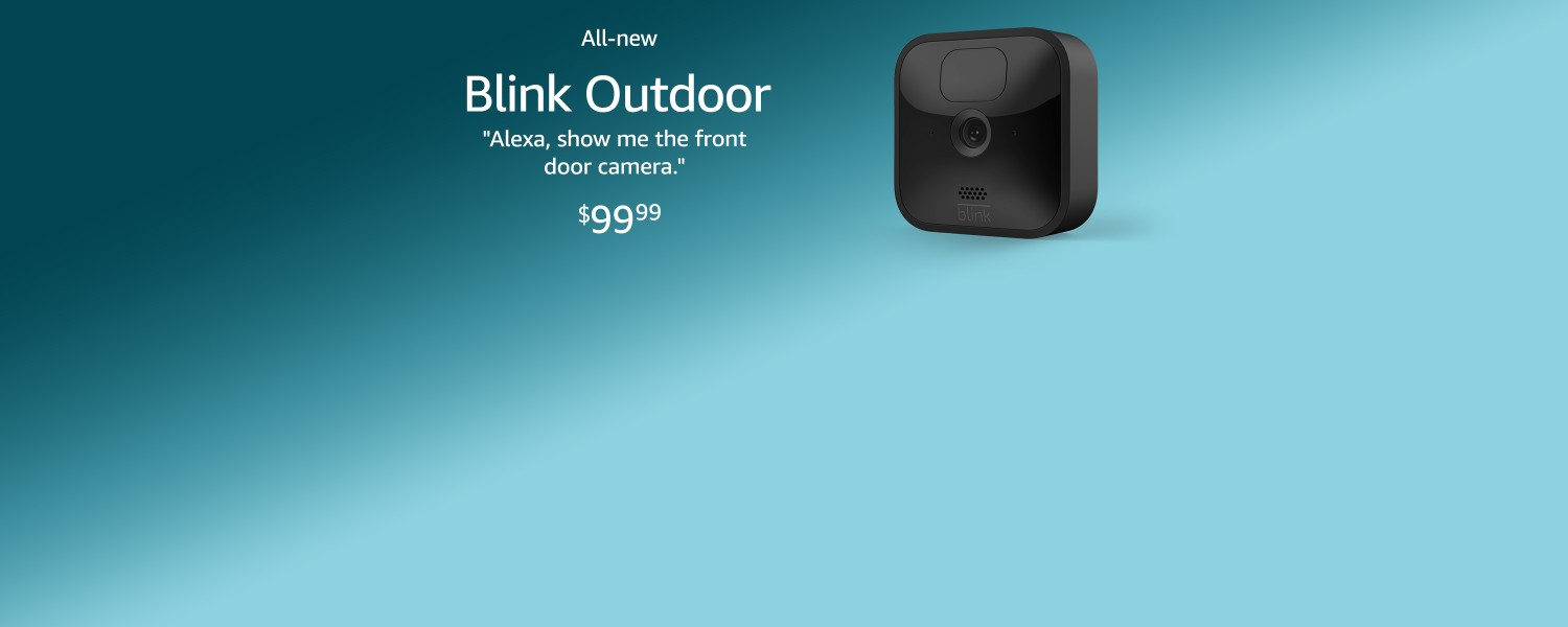 All-new Blink Outdoor. Alexa, show me the front door camera. $99.99