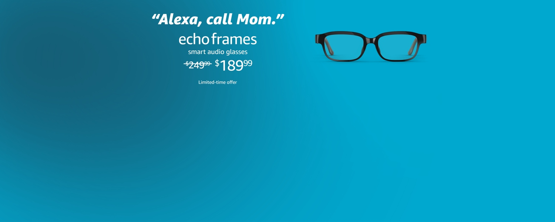 Alexa, call Mom. Echo Frames, smart audio glasses. $189.99. Limited-time offer.
