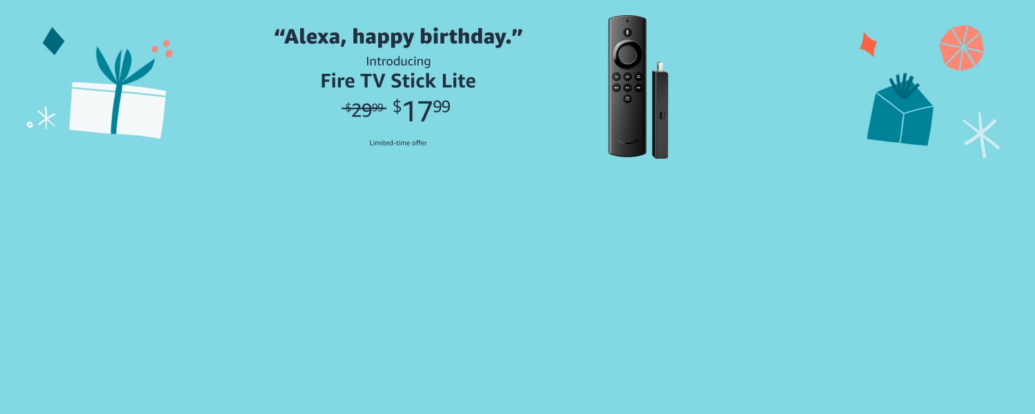 Alexa, happy birthday. Introducing Fire TV Stick Lite. $17.99. Limited-time offer.