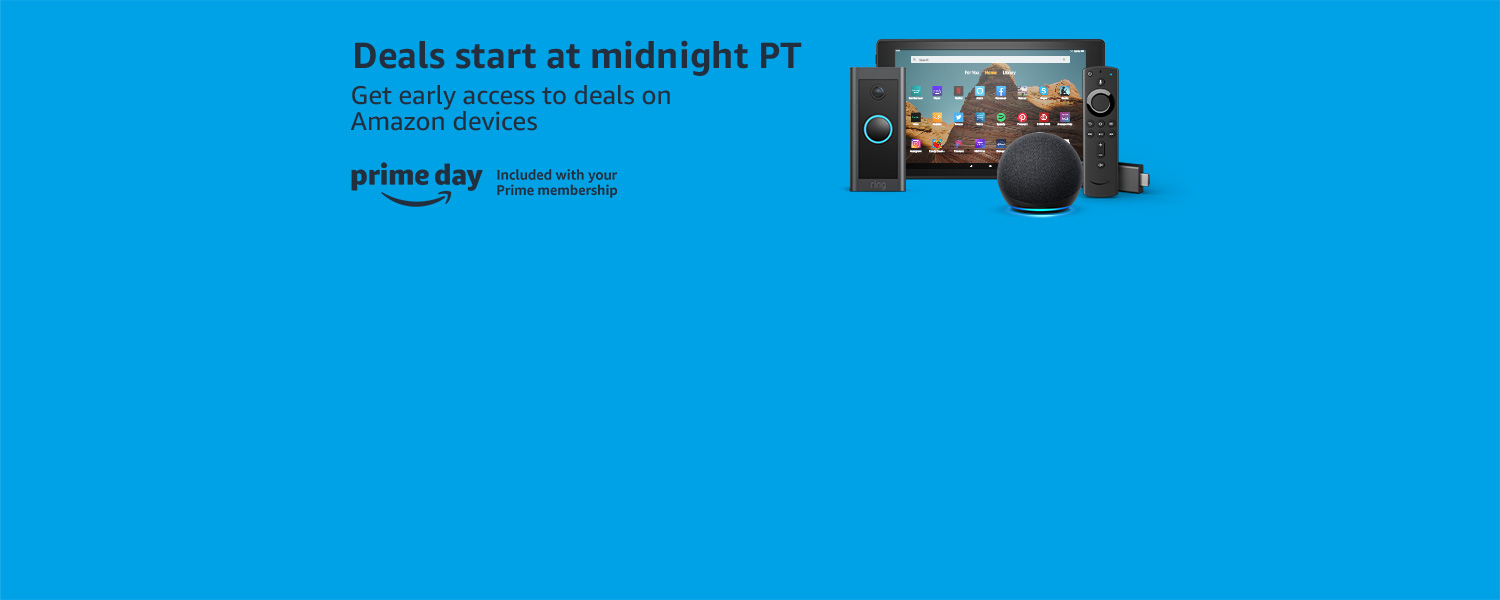 Deals start at midnight PT. Get early access to deals on Amazon devices. Prime Day. Included with your Prime membership.