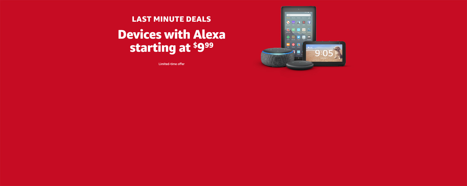 Last Minute Deals| Devices with Alexa starting at $9.99 | Limited-time offer