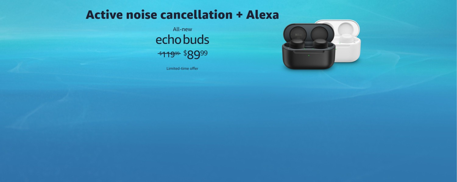 Active noise cancellation plus Alexa. All-new Echo Buds. $89.99. Limited-time offer